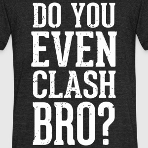 Clash of clans - Do You Even Clash Bro? Gamer Ga - Unisex Tri-Blend T-Shirt by American Apparel