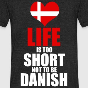 Danish - Danish - Llife Is Too Short Not Be Dani - Unisex Tri-Blend T-Shirt by American Apparel