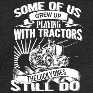 Tractor - Some Of Us Playing With Tractors Still - Unisex Tri-Blend T-Shirt by American Apparel