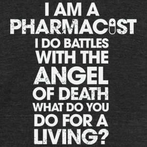 - I Am A Pharmacist I Do Battles With The Angel - Unisex Tri-Blend T-Shirt by American Apparel