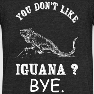 Iguana - You Don't Like Iguana? Bye - Unisex Tri-Blend T-Shirt by American Apparel