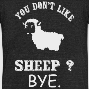 Sheep - You Don't Like Sheep? Bye - Unisex Tri-Blend T-Shirt by American Apparel