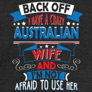 Australian Wife - I Have A Crazy Australian Wife - Unisex Tri-Blend T-Shirt by American Apparel
