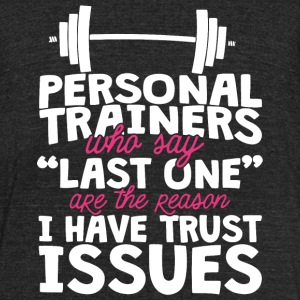 Gym - Personal trainers who say last one are the - Unisex Tri-Blend T-Shirt by American Apparel