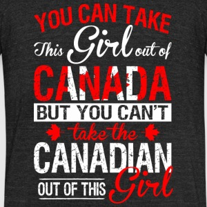 Canadian - You Can Take This Girl Out Of Canada - Unisex Tri-Blend T-Shirt by American Apparel