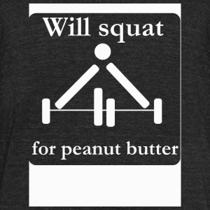 Squat - Will squat for peanut butter - Unisex Tri-Blend T-Shirt by American Apparel