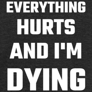 Dying - Everything Hurts And I'm Dying - Unisex Tri-Blend T-Shirt by American Apparel