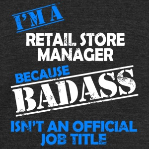 Retail Store Manager - I'm A Retail Store Manage - Unisex Tri-Blend T-Shirt by American Apparel