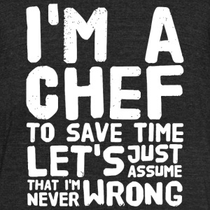 Chef - I'm a chef to save time let's assume that - Unisex Tri-Blend T-Shirt by American Apparel