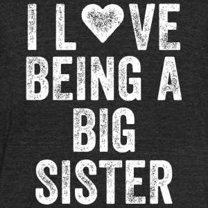 Sister - I Love Being A Big Sister Matching Sibl - Unisex Tri-Blend T-Shirt by American Apparel