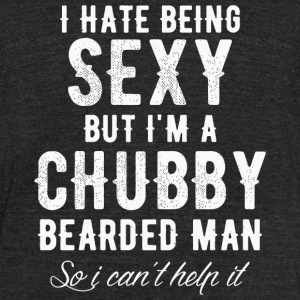 Beard - I Hate Being Sexy But I'm a Chubby Beard - Unisex Tri-Blend T-Shirt by American Apparel
