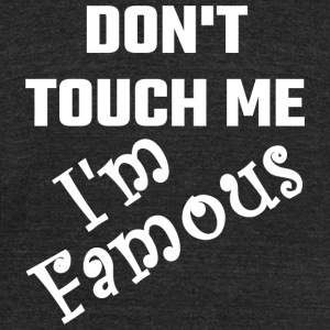 Famous - Do Not Touch Me I Am Famous - Unisex Tri-Blend T-Shirt by American Apparel