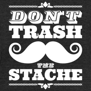 Stache - Don't trash the stache - Unisex Tri-Blend T-Shirt by American Apparel