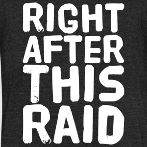Raid - Right after this raid - Unisex Tri-Blend T-Shirt by American Apparel