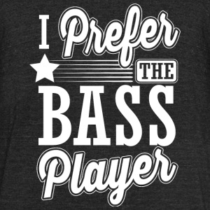 Bass player - I prefer the bass player - Unisex Tri-Blend T-Shirt by American Apparel