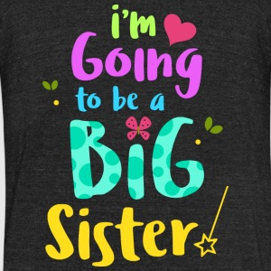 Sister - Big Sister Baby Announcement Shirt - Unisex Tri-Blend T-Shirt by American Apparel
