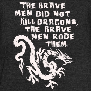 Dragon - The brave men did not kill dragons - Unisex Tri-Blend T-Shirt by American Apparel