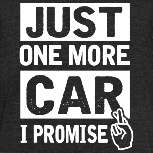 Car - Just One More Car I Promise Funny Mechanic - Unisex Tri-Blend T-Shirt by American Apparel