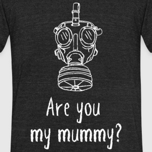 Mummy - Are you my mummy? - Unisex Tri-Blend T-Shirt by American Apparel