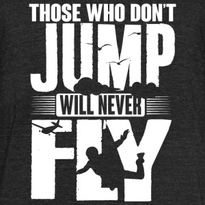 Skydiver - Those who don't jump will never fly - Unisex Tri-Blend T-Shirt by American Apparel