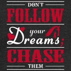 Dream - Don't Follow Your Dreams; Chase Them - Unisex Tri-Blend T-Shirt by American Apparel
