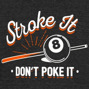 Billiard - Stroke it don't poke it - Unisex Tri-Blend T-Shirt by American Apparel