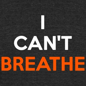 Breathe - I Can't Breathe - Unisex Tri-Blend T-Shirt by American Apparel
