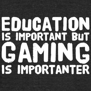 Gaming - Education Is Important But Gaming Is Im - Unisex Tri-Blend T-Shirt by American Apparel