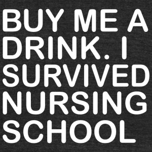 NURSING SCHOOL - BUY ME A DRINK I SURVIVED NURSI - Unisex Tri-Blend T-Shirt by American Apparel
