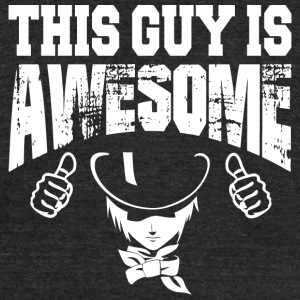 Guy - this guy is awesome - Unisex Tri-Blend T-Shirt by American Apparel