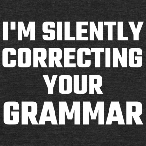 Major - I'm Silently Correcting Your Grammar - Unisex Tri-Blend T-Shirt by American Apparel