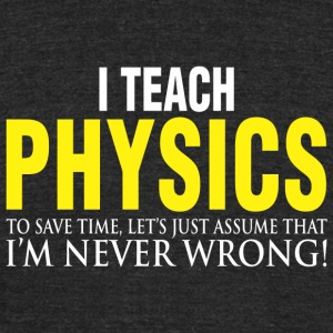 Physics teacher - I Teach Physics To Save Time, - Unisex Tri-Blend T-Shirt by American Apparel