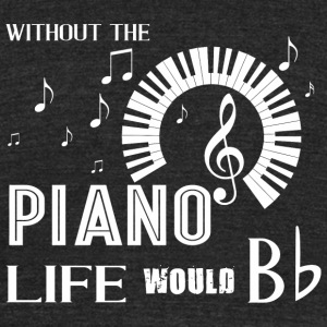 Piano - Piano Life Would Bb T Shirt - Unisex Tri-Blend T-Shirt by American Apparel