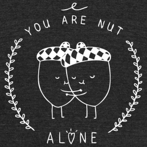Nut - You Aren Nut Alone - Unisex Tri-Blend T-Shirt by American Apparel