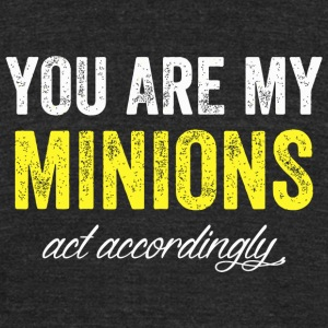 Minion - You are my minions and accordingly - Unisex Tri-Blend T-Shirt by American Apparel