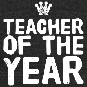 Teacher - Teacher of the year - Unisex Tri-Blend T-Shirt by American Apparel