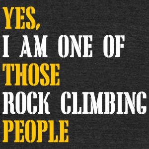 Climbing - yes i am one of those rock climbing p - Unisex Tri-Blend T-Shirt by American Apparel