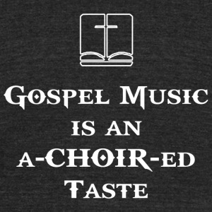 CHOIR-ed Taste - Gospel Music is an a-CHOIR-ed T - Unisex Tri-Blend T-Shirt by American Apparel
