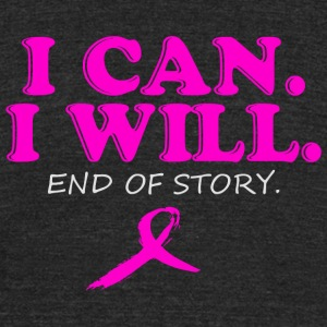 Cancer - I CAN WILL END OF STORY - Unisex Tri-Blend T-Shirt by American Apparel