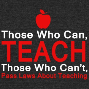 Teacher - Those who can Teach, Those who can't p - Unisex Tri-Blend T-Shirt by American Apparel