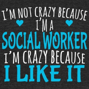 SOCIAL WORKER - I'M NOT CRAZY BECAUSE I'M A SOCI - Unisex Tri-Blend T-Shirt by American Apparel