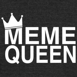Meme - Meme Queen - Funny Sarcastic Internet Say - Unisex Tri-Blend T-Shirt by American Apparel
