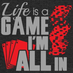 Game - Life is a game and I'm all in - Unisex Tri-Blend T-Shirt by American Apparel