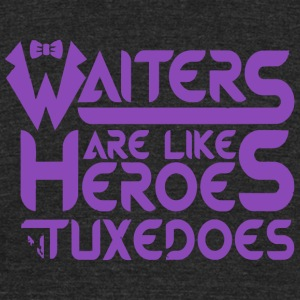 Tuxedo - Waiters Are Heroes In Tuxedos - Job, Re - Unisex Tri-Blend T-Shirt by American Apparel