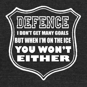 Hockey - WHen I'm on the ice you won't get goals - Unisex Tri-Blend T-Shirt by American Apparel