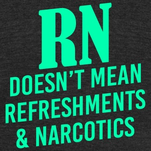 Refreshment, Narcotic - Rn Doesnt Mean Refreshme - Unisex Tri-Blend T-Shirt by American Apparel