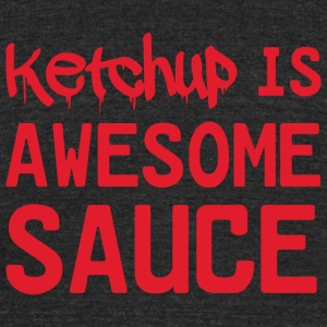 Ketchup - Ketchup is awesome sauce - Unisex Tri-Blend T-Shirt by American Apparel