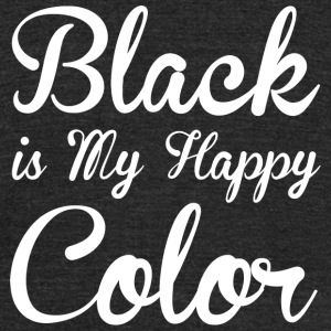 Black - Black Is My Happy Color ShirtFunny Shirt - Unisex Tri-Blend T-Shirt by American Apparel