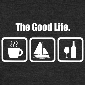 Sailing - The Good Life Coffee Sailing Wine Funn - Unisex Tri-Blend T-Shirt by American Apparel