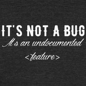 Bug - It's not a bug it's an undocumented featur - Unisex Tri-Blend T-Shirt by American Apparel